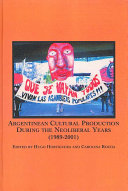 Argentinean Cultural Production During the Neoliberal Years (1989-2001)