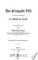 """""""Das"""" Kriegsjahr 1813 mit besonderer Berücksichtigung der Schlacht bei Kulm"""