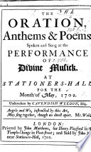 The Oration  by J  Collier   Anthems and Poems  Spoken and Sung at the Performance of Divine Musik  at Stationers Hall  for the Month of May  1702  Undertaken by C  W