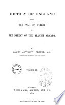 History Of England From The Fall Of Wolsey To The Defeat Of The Spanish Armada By James Anthony Froude M A