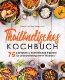 Thail Ndisches Kochbuch 75 Exotische Authentische Rezepte F R Urlaubsfeeling Wie In Thailand