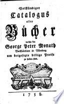 Volständiger Catalogus aller Bücher welche bei George Peter Monath, Buchhändlern in Nürnberg, um beigesezte billige Preise zu haben sind