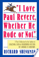 I Love Paul Revere  Whether He Rode Or Not