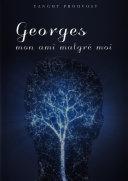 Georges  mon ami malgr   moi