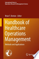 Handbook Of Healthcare Operations Management : application domains including inpatient and outpatient...