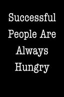 Successful People Are Always Hungry