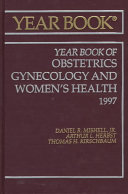 Year Book Of Obstetrics, Gynecology, And Women's Health, 1997 : 950 journals in the field of obstetrics and...