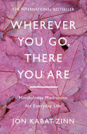 Wherever You Go, There You Are : essence is universal and of deep practical benefit...