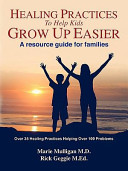 Healing Practices to Help Kids Grow Up Easier   A Resource Guide for Families