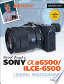 David Buschs Sony Alpha A6500ILCE 6500 Guide To Digital Photography