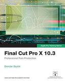Final Cut Pro X 10. 3 - Apple Pro Training Series