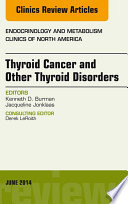 Thyroid Cancer And Other Thyroid Disorders An Issue Of Endocrinology And Metabolism Clinics Of North America