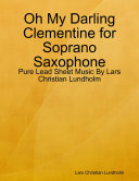 download ebook oh my darling clementine for soprano saxophone - pure lead sheet music by lars christian lundholm pdf epub