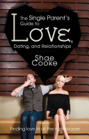 The Single Parent S Guide To Love Dating And Relationships