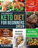 The Complete Keto Diet For Beginners 2019 Lose Weight Balance Hormones Boost Brain Health And Reverse Disease