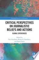 Critical Perspectives on Journalistic Beliefs and Actions