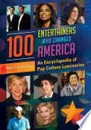 100 Entertainers Who Changed America: An Encyclopedia of Pop Culture Luminaries [2 volumes]