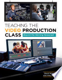 Teaching the Video Production Class  Beyond the Morning Newscast