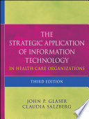 The Strategic Application of Information Technology in Health Care Organizations