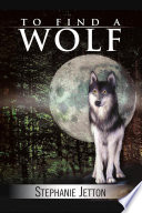 To Find A Wolf : in ruins and his friends are dead. he...