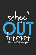 School Is Out Forever Retired   Loving It Book PDF