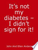 It S Not My Diabetes I Didn T Order It