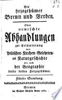 Die Herzogthümer Bremen und Verden, oder vermischte Abhandlungen zur Erläuterung der politische-, Kirchen-, Gelehrten- und Naturgeschichte, wie auch der Geographie dieser beiden Herzogthümer