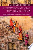 An Environmental History Of India : reveals the complex interactions among its people and...