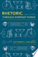 Rhetoric  Through Everyday Things