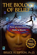 The Biology Of Belief : stunning new discoveries have been made...
