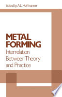 Metal Forming Interrelation Between Theory And Practice book