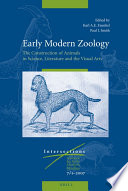 Early Modern Zoology  The Construction of Animals in Science  Literature and the Visual Arts 9  2 vols