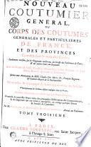 Nouveau coutumier g  n  ral  ou Corps des coutumes g  n  rales et particuli  res de France  et des provinces connues sous le nom des Gaules