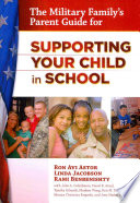 The Military Family s Parent Guide for Supporting Your Child in School
