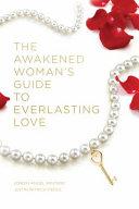 The Awakened Woman S Guide To Everlasting Love