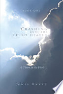 Crashing Into The Third Heaven : journey beginning in 1955, when they...