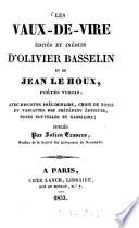 Les Vaux de vire   dit  s et in  dits d Oliver Basselin et de Jean Le Houx  po  tes Virois