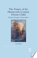 The Future of the Nineteenth-Century Dream-Child