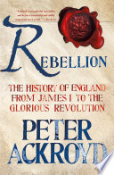 Rebellion  The History of England from James I to the Glorious Revolution
