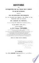 Histoire des antiquités de la ville de L'Aigle et de ses environs comprenant des recherches... sur Verneuil...