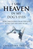 I Saw Heaven In My Dog s Eyes