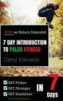 7 Day Introduction to Paleo Fitness  Get Fitter  Get Stronger  Get Healthier in Seven Days  Move as Nature Intended