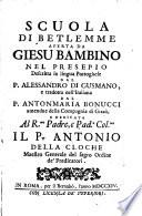 Scuola di Betlemme aperta da Giesu bambino nel presepio descritta in lingua portoghese dal p. Alessandro di Gusmano, e tradotta nell'italiana dal p. Antonmaria Bonucci ..
