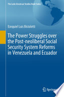 The Power Struggles Over The Post Neoliberal Social Security System Reforms In Venezuela And Ecuador