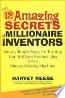 The 12 Amazing Secrets Of Millionaire Inventors