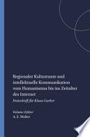 Regionaler Kulturraum und intellektuelle Kommunikation vom Humanismus bis ins Zeitalter des Internet