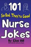 101 So Bad They Re Good Nurse Jokes