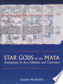 Star Gods of the Maya A Central Role In Ancient Maya