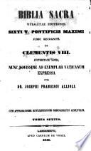 Biblia sacra vulgatea editionis Sixti V. Pontificis Maximi jussu recognita et Clementis VIII. auctoritate edita, nunc novissime ad exemplar Vaticano expressa