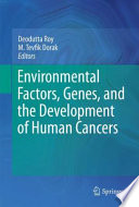 Environmental Factors Genes And The Development Of Human Cancers